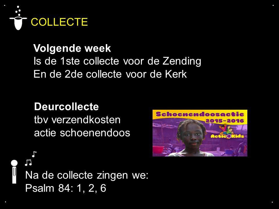 .... COLLECTE Volgende week Is de 1ste collecte voor de Zending En de 2de collecte voor de Kerk Deurcollecte tbv verzendkosten actie schoenendoos Na d
