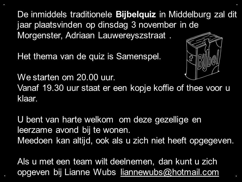 .... De inmiddels traditionele Bijbelquiz in Middelburg zal dit jaar plaatsvinden op dinsdag 3 november in de Morgenster, Adriaan Lauwereyszstraat. He