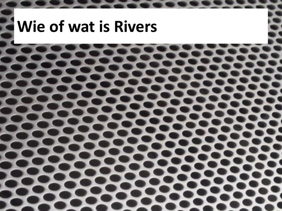Wie of wat is Rivers