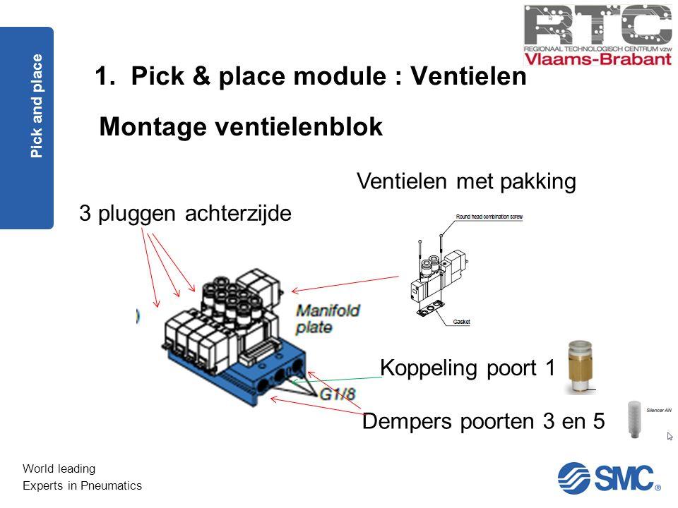 World leading Experts in Pneumatics 1. Pick & place module : Ventielen Pick and place Montage ventielenblok Koppeling poort 1 Dempers poorten 3 en 5 3
