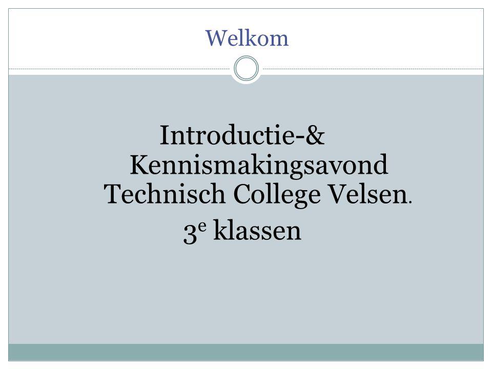 Welkom Introductie-& Kennismakingsavond Technisch College Velsen. 3 e klassen