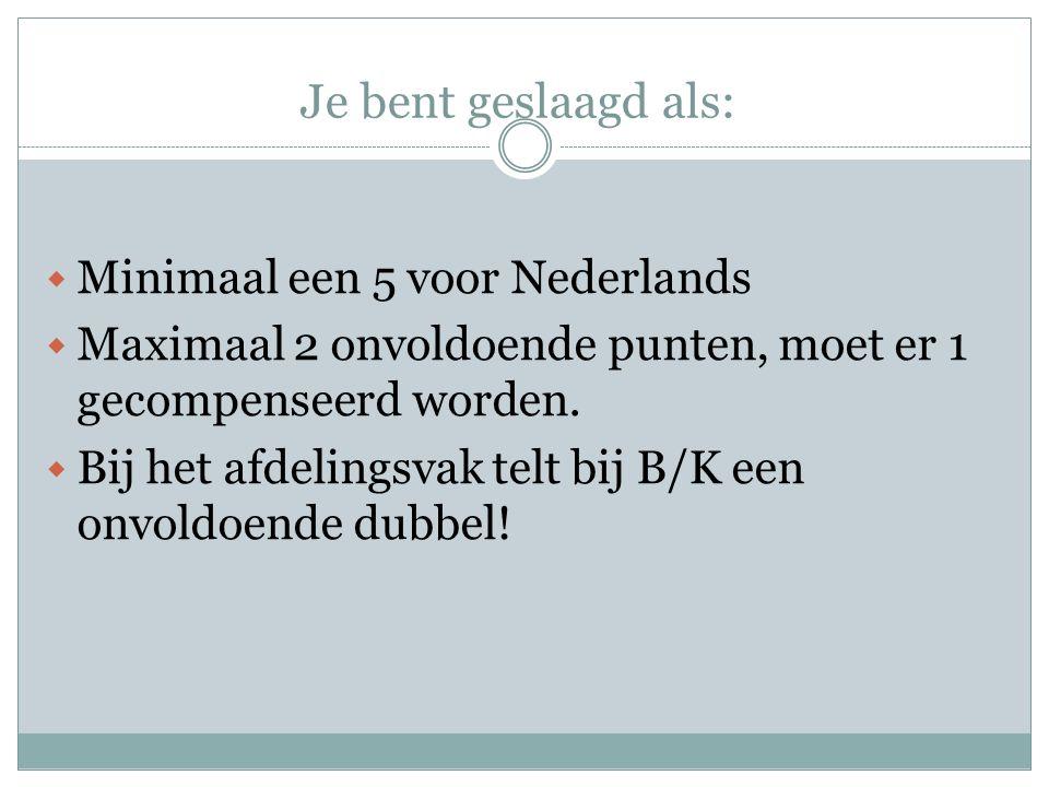 Je bent geslaagd als:  Minimaal een 5 voor Nederlands  Maximaal 2 onvoldoende punten, moet er 1 gecompenseerd worden.  Bij het afdelingsvak telt bi