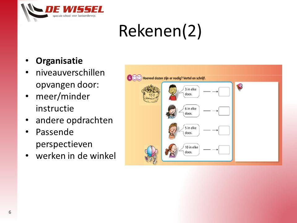 6 Rekenen(2) Organisatie niveauverschillen opvangen door: meer/minder instructie andere opdrachten Passende perspectieven werken in de winkel