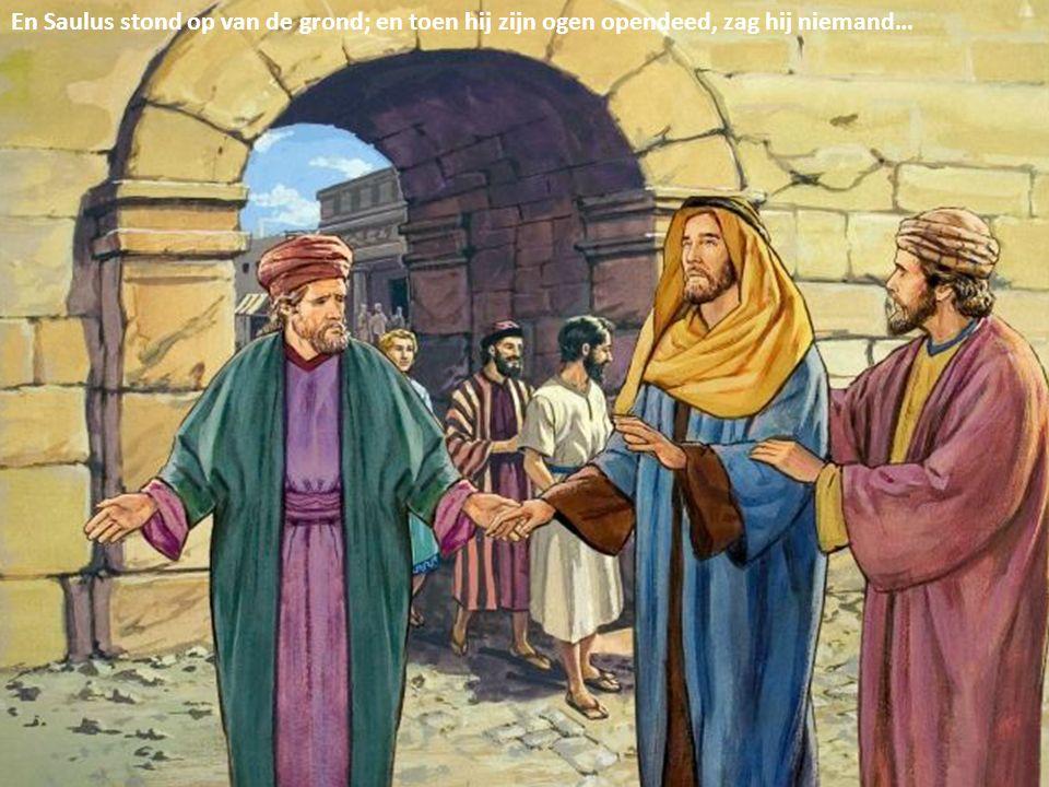 En zij leidden hem bij de hand en brachten hem naar Damascus…
