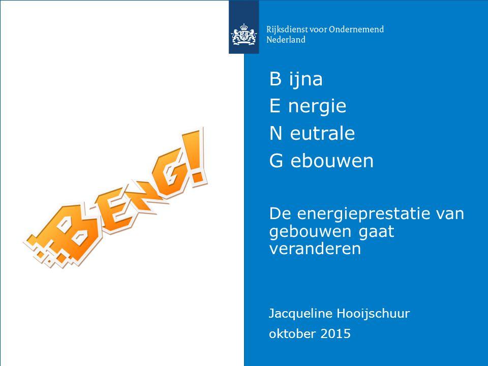 B ijna E nergie N eutrale G ebouwen De energieprestatie van gebouwen gaat veranderen Jacqueline Hooijschuur oktober 2015