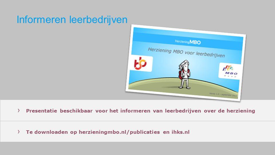 Informeren leerbedrijven › Presentatie beschikbaar voor het informeren van leerbedrijven over de herziening › Te downloaden op herzieningmbo.nl/publicaties en ihks.nl