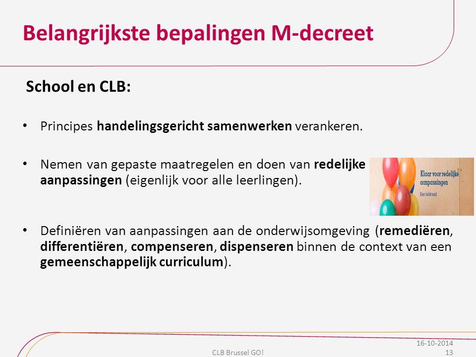 Belangrijkste bepalingen M-decreet School en CLB: Principes handelingsgericht samenwerken verankeren. Nemen van gepaste maatregelen en doen van redeli