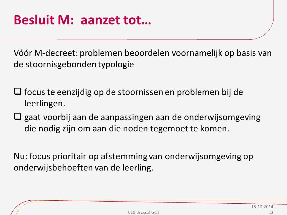 Besluit M: aanzet tot… Vóór M-decreet: problemen beoordelen voornamelijk op basis van de stoornisgebonden typologie  focus te eenzijdig op de stoorni