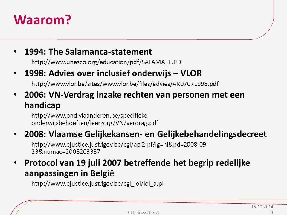 Waarom? 1994: The Salamanca-statement http://www.unesco.org/education/pdf/SALAMA_E.PDF 1998: Advies over inclusief onderwijs – VLOR http://www.vlor.be