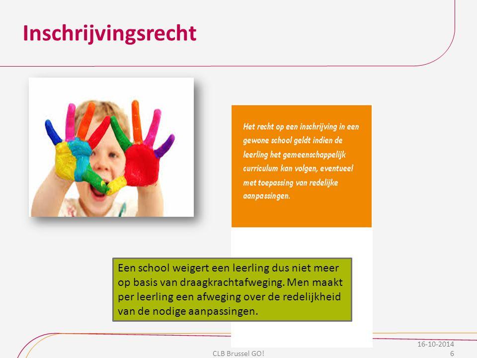Inschrijvingsrecht 16-10-2014 6 CLB Brussel GO! Een school weigert een leerling dus niet meer op basis van draagkrachtafweging. Men maakt per leerling