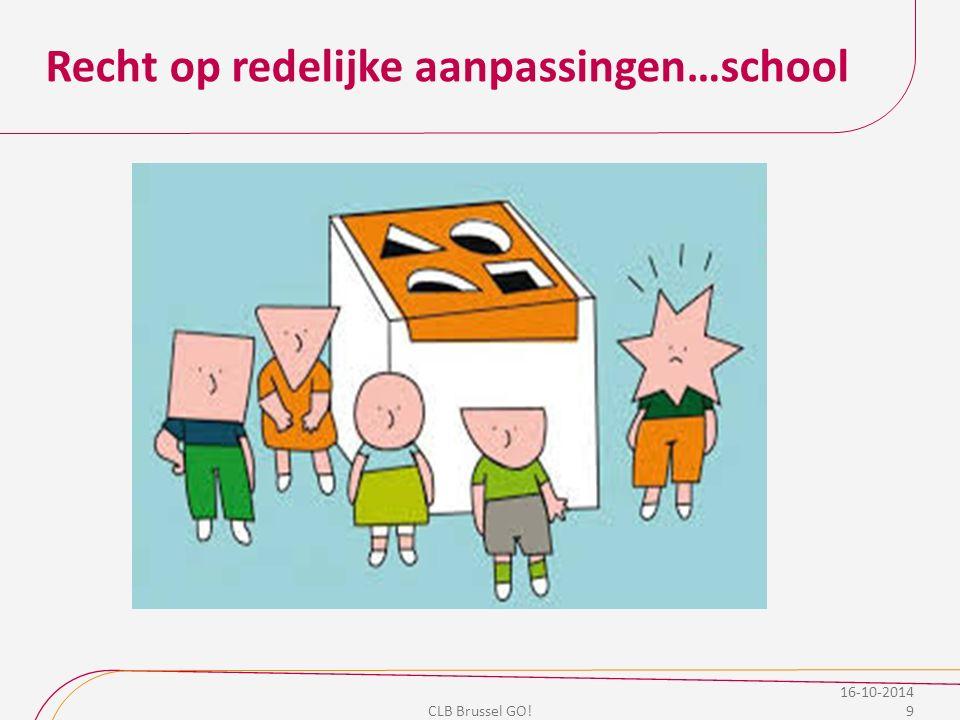 Recht op redelijke aanpassingen…school 16-10-2014 9 CLB Brussel GO!