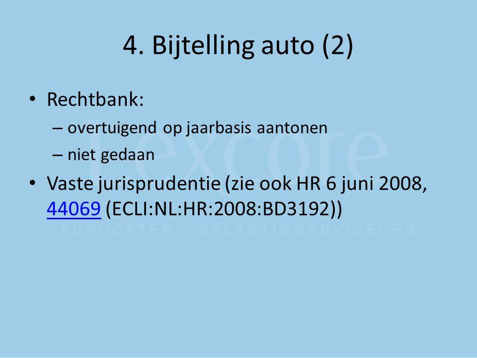 4. Bijtelling auto (2) Rechtbank: – overtuigend op jaarbasis aantonen – niet gedaan Vaste jurisprudentie (zie ook HR 6 juni 2008, 44069 (ECLI:NL:HR:20
