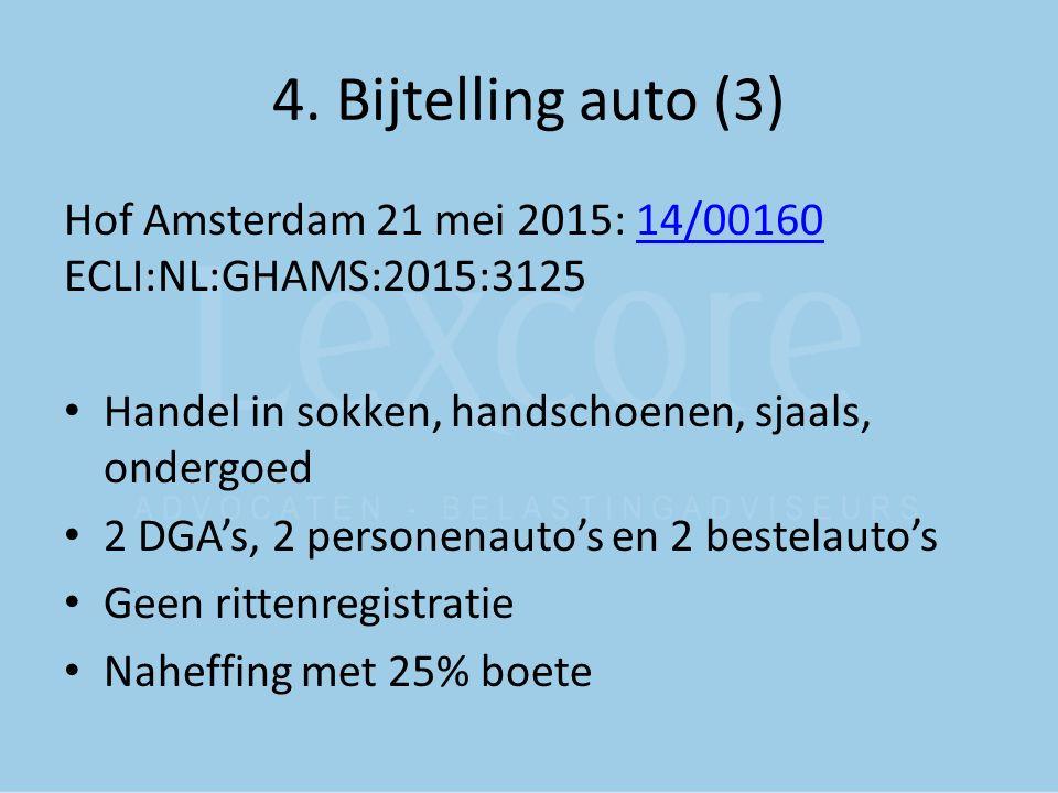 4. Bijtelling auto (3) Hof Amsterdam 21 mei 2015: 14/00160 ECLI:NL:GHAMS:2015:312514/00160 Handel in sokken, handschoenen, sjaals, ondergoed 2 DGA's,