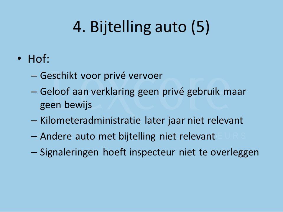 4. Bijtelling auto (5) Hof: – Geschikt voor privé vervoer – Geloof aan verklaring geen privé gebruik maar geen bewijs – Kilometeradministratie later j