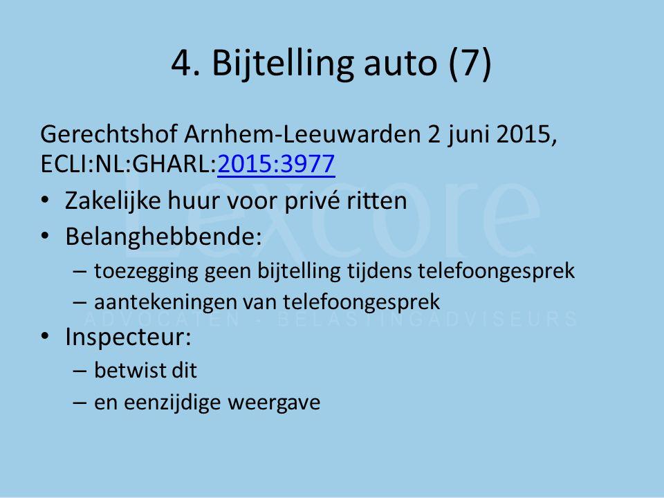 4. Bijtelling auto (7) Gerechtshof Arnhem-Leeuwarden 2 juni 2015, ECLI:NL:GHARL:2015:39772015:3977 Zakelijke huur voor privé ritten Belanghebbende: –
