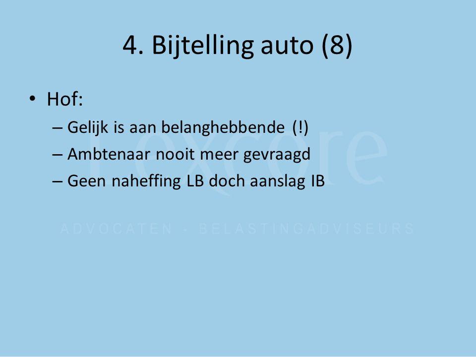 4. Bijtelling auto (8) Hof: – Gelijk is aan belanghebbende (!) – Ambtenaar nooit meer gevraagd – Geen naheffing LB doch aanslag IB
