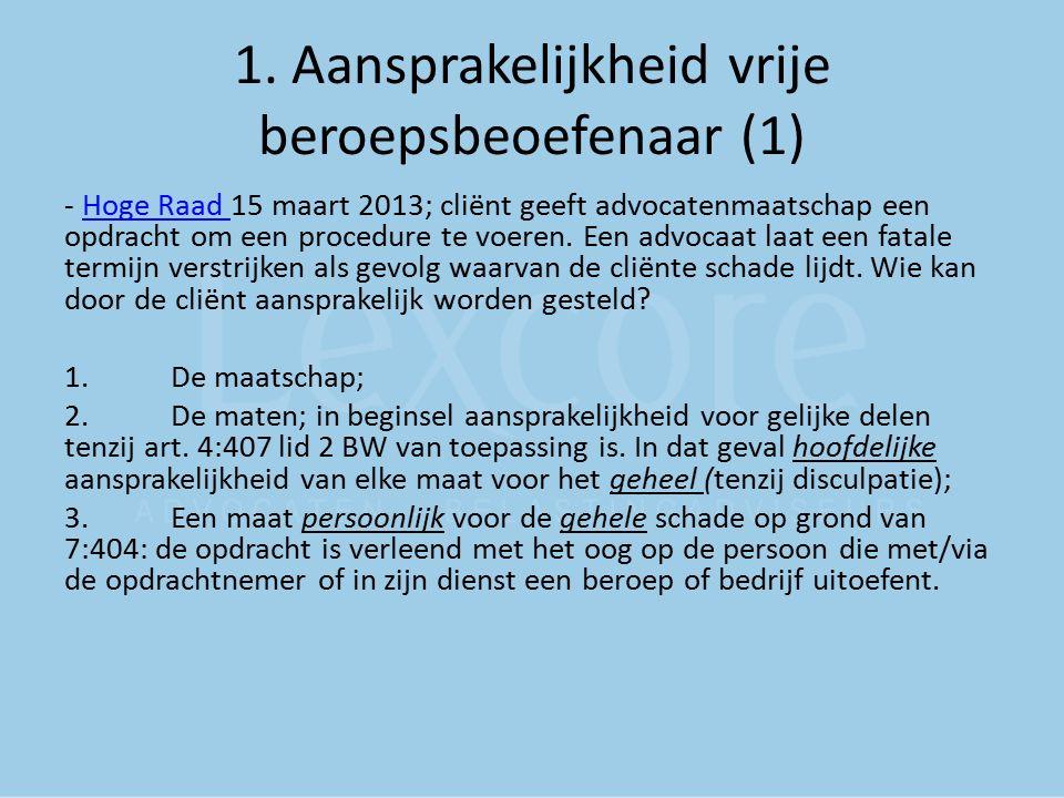 1. Aansprakelijkheid vrije beroepsbeoefenaar (1) - Hoge Raad 15 maart 2013; cliënt geeft advocatenmaatschap een opdracht om een procedure te voeren. E