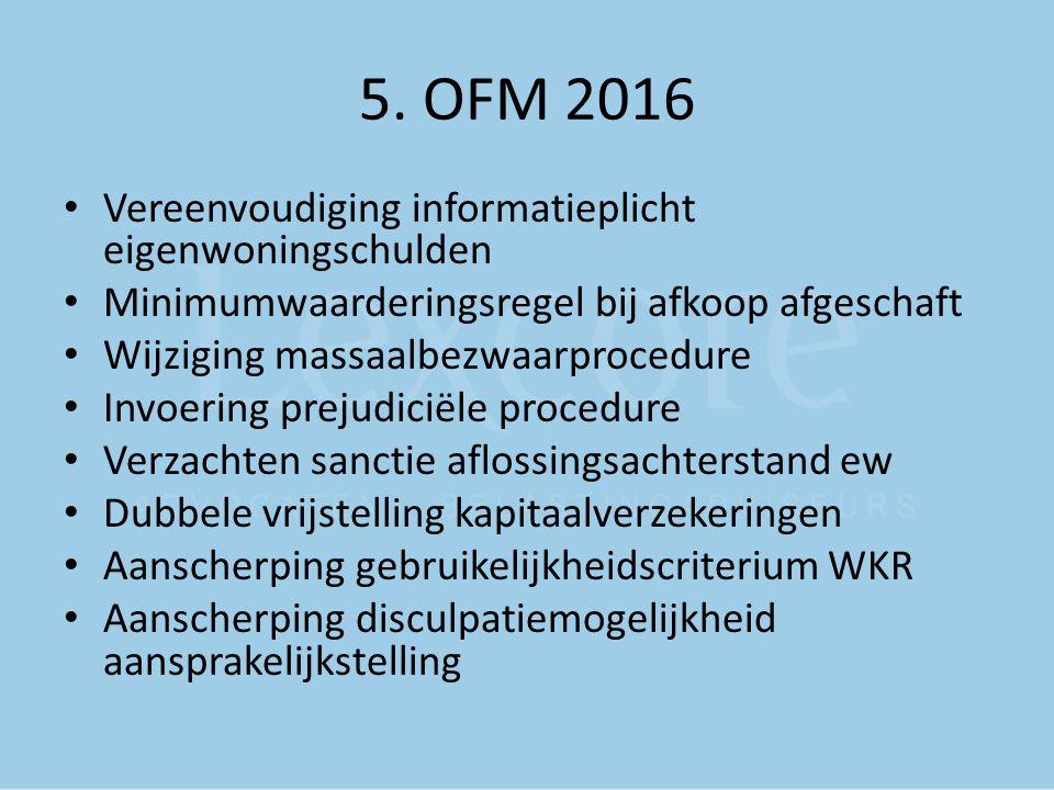 5. OFM 2016 Vereenvoudiging informatieplicht eigenwoningschulden Minimumwaarderingsregel bij afkoop afgeschaft Wijziging massaalbezwaarprocedure Invoe