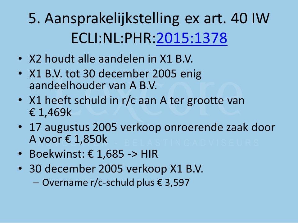5. Aansprakelijkstelling ex art. 40 IW ECLI:NL:PHR:2015:13782015:1378 X2 houdt alle aandelen in X1 B.V. X1 B.V. tot 30 december 2005 enig aandeelhoude