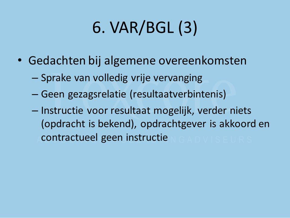 6. VAR/BGL (3) Gedachten bij algemene overeenkomsten – Sprake van volledig vrije vervanging – Geen gezagsrelatie (resultaatverbintenis) – Instructie v