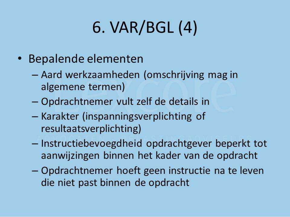 6. VAR/BGL (4) Bepalende elementen – Aard werkzaamheden (omschrijving mag in algemene termen) – Opdrachtnemer vult zelf de details in – Karakter (insp