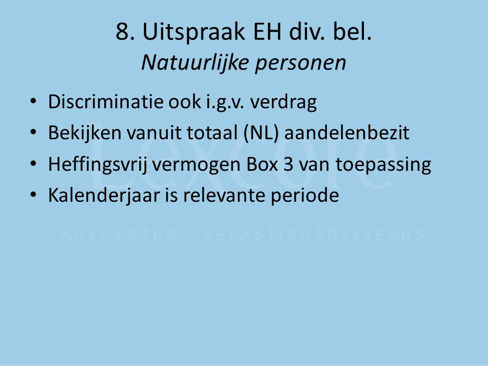 8. Uitspraak EH div. bel. Natuurlijke personen Discriminatie ook i.g.v. verdrag Bekijken vanuit totaal (NL) aandelenbezit Heffingsvrij vermogen Box 3