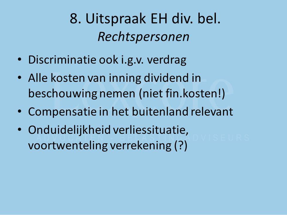 8. Uitspraak EH div. bel. Rechtspersonen Discriminatie ook i.g.v. verdrag Alle kosten van inning dividend in beschouwing nemen (niet fin.kosten!) Comp