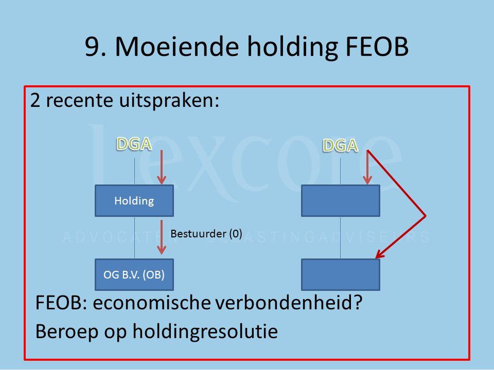 9. Moeiende holding FEOB 2 recente uitspraken: FEOB: economische verbondenheid? Beroep op holdingresolutie Holding OG B.V. (OB) Bestuurder (0)