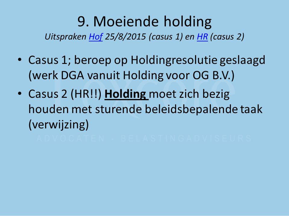 9. Moeiende holding Uitspraken Hof 25/8/2015 (casus 1) en HR (casus 2)HofHR Casus 1; beroep op Holdingresolutie geslaagd (werk DGA vanuit Holding voor
