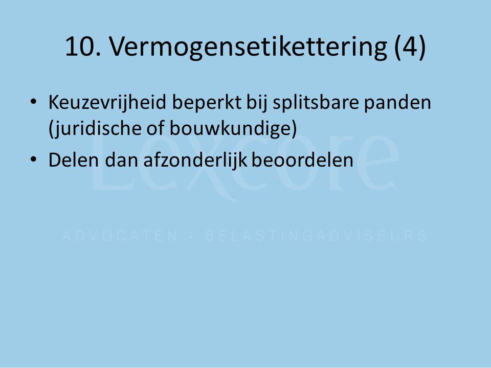 10. Vermogensetikettering (4) Keuzevrijheid beperkt bij splitsbare panden (juridische of bouwkundige) Delen dan afzonderlijk beoordelen