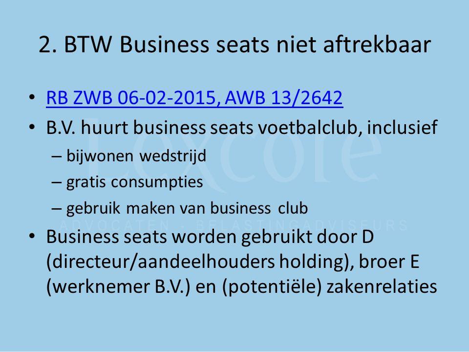 2. BTW Business seats niet aftrekbaar RB ZWB 06-02-2015, AWB 13/2642 B.V. huurt business seats voetbalclub, inclusief – bijwonen wedstrijd – gratis co