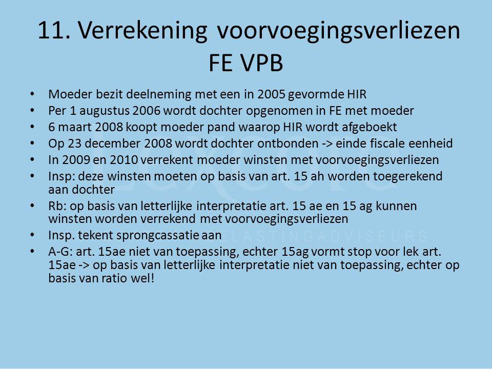 11. Verrekening voorvoegingsverliezen FE VPB Moeder bezit deelneming met een in 2005 gevormde HIR Per 1 augustus 2006 wordt dochter opgenomen in FE me