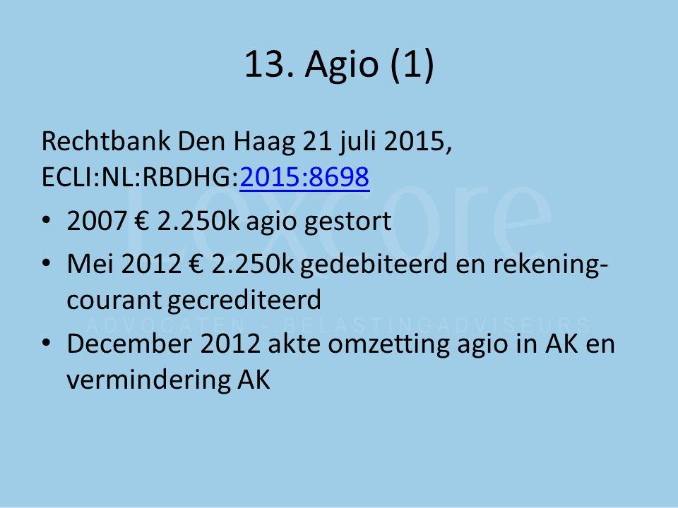 13. Agio (1) Rechtbank Den Haag 21 juli 2015, ECLI:NL:RBDHG:2015:86982015:8698 2007 € 2.250k agio gestort Mei 2012 € 2.250k gedebiteerd en rekening- c