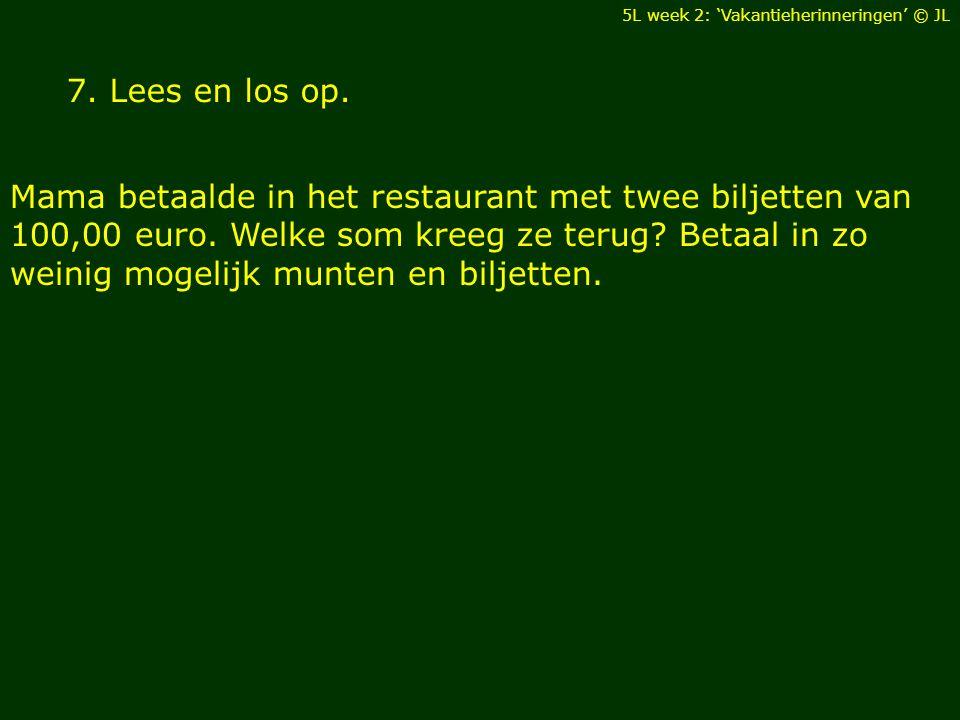 7. Lees en los op. Mama betaalde in het restaurant met twee biljetten van 100,00 euro. Welke som kreeg ze terug? Betaal in zo weinig mogelijk munten e