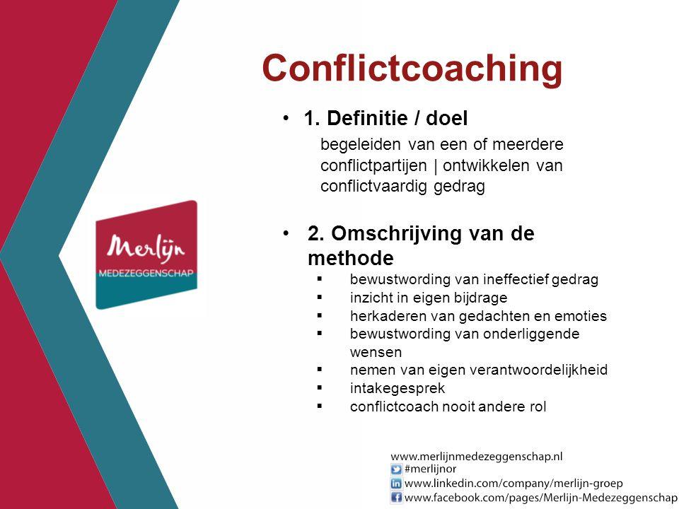 Conflictcoaching 1. Definitie / doel begeleiden van een of meerdere conflictpartijen | ontwikkelen van conflictvaardig gedrag 2. Omschrijving van de m