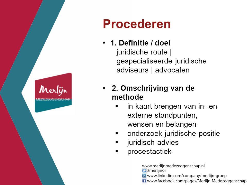 Procederen 1. Definitie / doel juridische route | gespecialiseerde juridische adviseurs | advocaten 2. Omschrijving van de methode  in kaart brengen