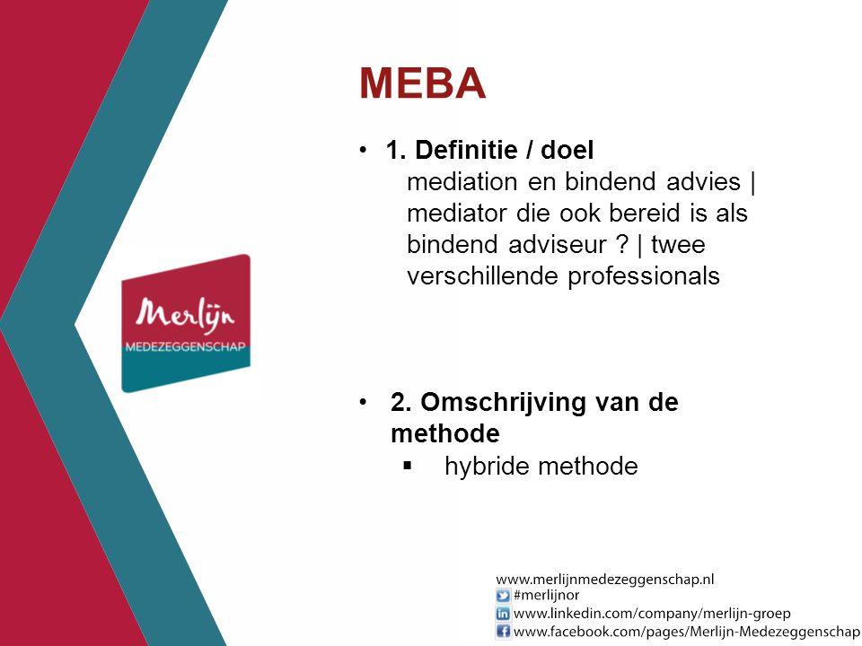 MEBA 1. Definitie / doel mediation en bindend advies | mediator die ook bereid is als bindend adviseur ? | twee verschillende professionals 2. Omschri