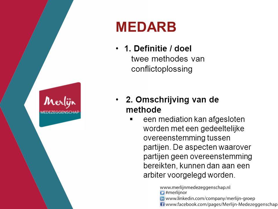 MEDARB 1. Definitie / doel twee methodes van conflictoplossing 2. Omschrijving van de methode  een mediation kan afgesloten worden met een gedeelteli