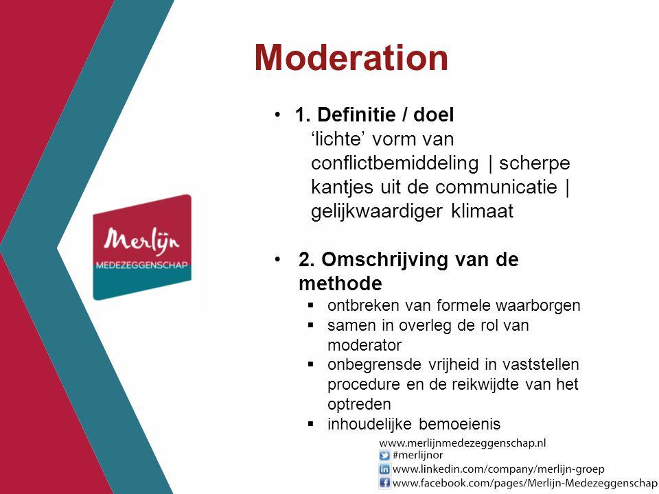 Moderation 1. Definitie / doel 'lichte' vorm van conflictbemiddeling | scherpe kantjes uit de communicatie | gelijkwaardiger klimaat 2. Omschrijving v
