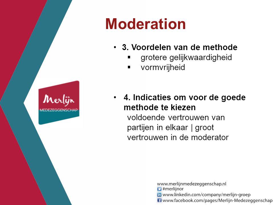 Moderation 3. Voordelen van de methode  grotere gelijkwaardigheid  vormvrijheid 4. Indicaties om voor de goede methode te kiezen voldoende vertrouwe