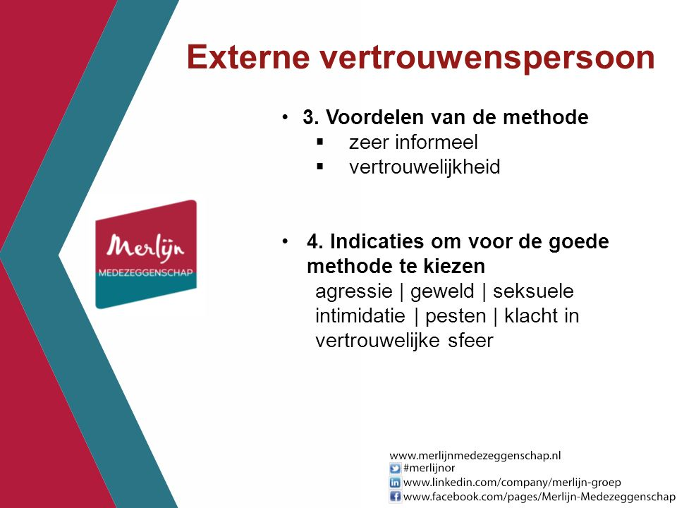 3. Voordelen van de methode  zeer informeel  vertrouwelijkheid 4. Indicaties om voor de goede methode te kiezen agressie | geweld | seksuele intimid