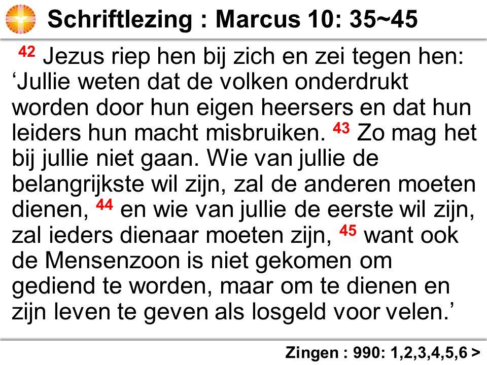 42 Jezus riep hen bij zich en zei tegen hen: 'Jullie weten dat de volken onderdrukt worden door hun eigen heersers en dat hun leiders hun macht misbru