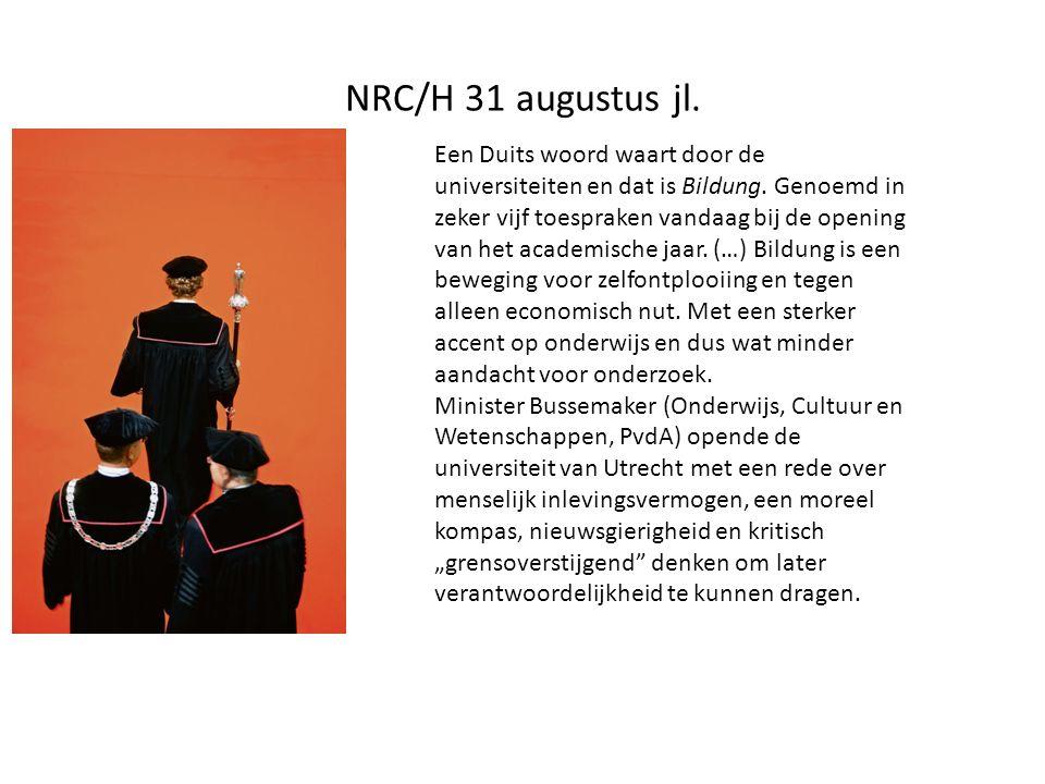 NRC/H 31 augustus jl. Een Duits woord waart door de universiteiten en dat is Bildung. Genoemd in zeker vijf toespraken vandaag bij de opening van het
