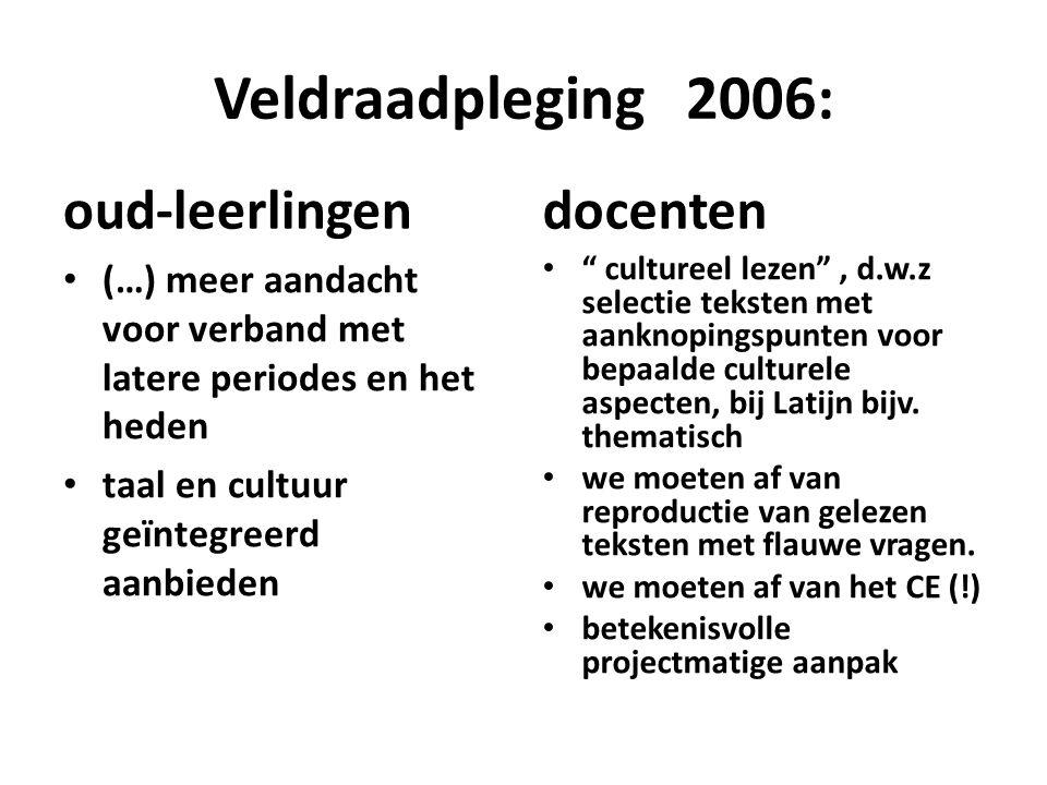 """Veldraadpleging 2006: oud-leerlingen (…) meer aandacht voor verband met latere periodes en het heden taal en cultuur geïntegreerd aanbieden docenten """""""
