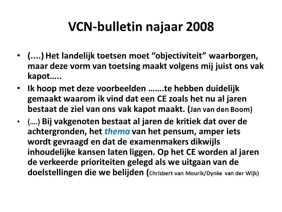 """VCN-bulletin najaar 2008 (....) Het landelijk toetsen moet """"objectiviteit"""" waarborgen, maar deze vorm van toetsing maakt volgens mij juist ons vak kap"""