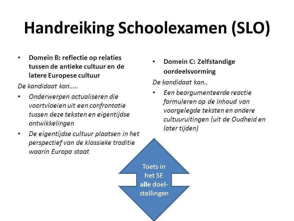 Handreiking Schoolexamen (SLO) Domein B: reflectie op relaties tussen de antieke cultuur en de latere Europese cultuur De kandidaat kan….. Onderwerpen