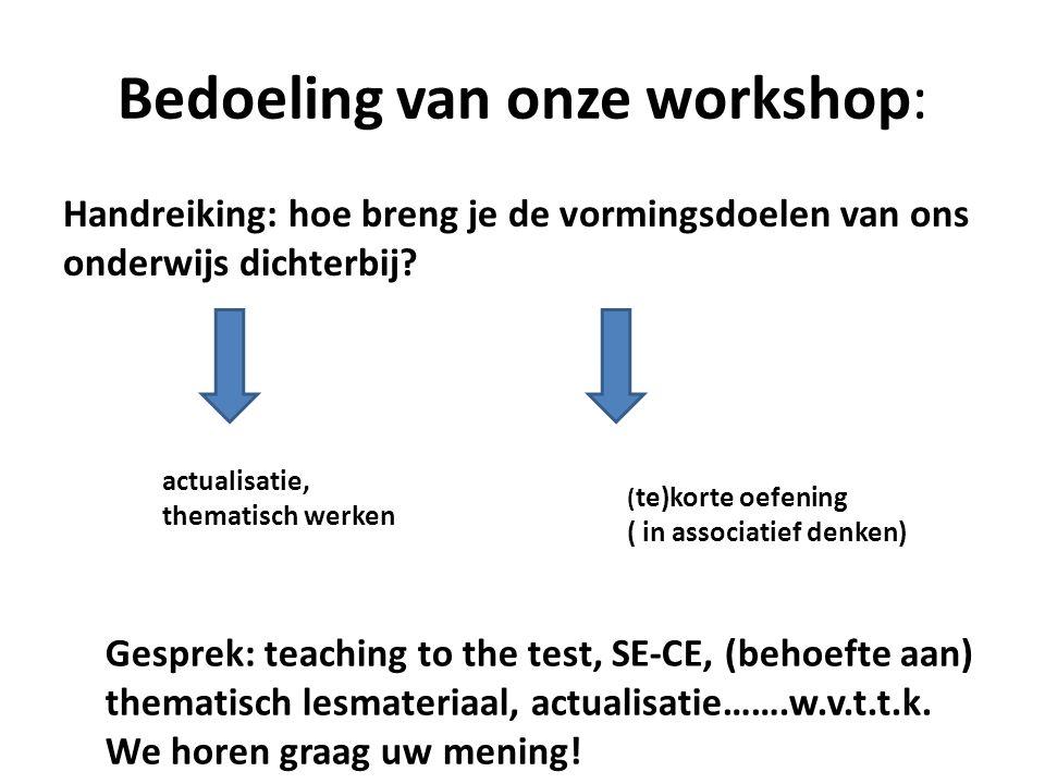 Bedoeling van onze workshop: Handreiking: hoe breng je de vormingsdoelen van ons onderwijs dichterbij? actualisatie, thematisch werken ( te)korte oefe