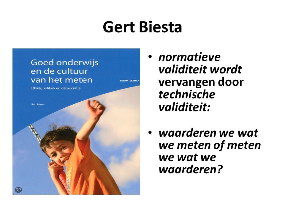 Gert Biesta normatieve validiteit wordt vervangen door technische validiteit: waarderen we wat we meten of meten we wat we waarderen?