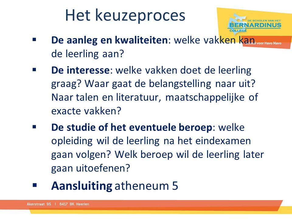 Het keuzeproces  De aanleg en kwaliteiten: welke vakken kan de leerling aan.