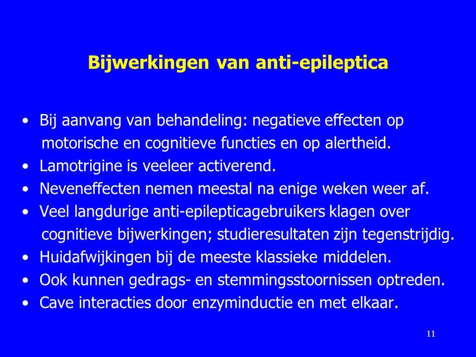 Bijwerkingen van anti-epileptica Bij aanvang van behandeling: negatieve effecten op motorische en cognitieve functies en op alertheid. Lamotrigine is